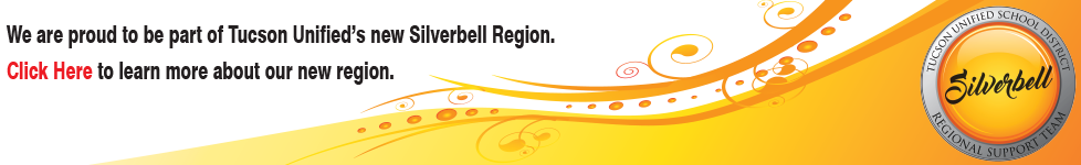We are proud to be part of TUSD'snew Silverbell Region.  Click here for more information about our new region